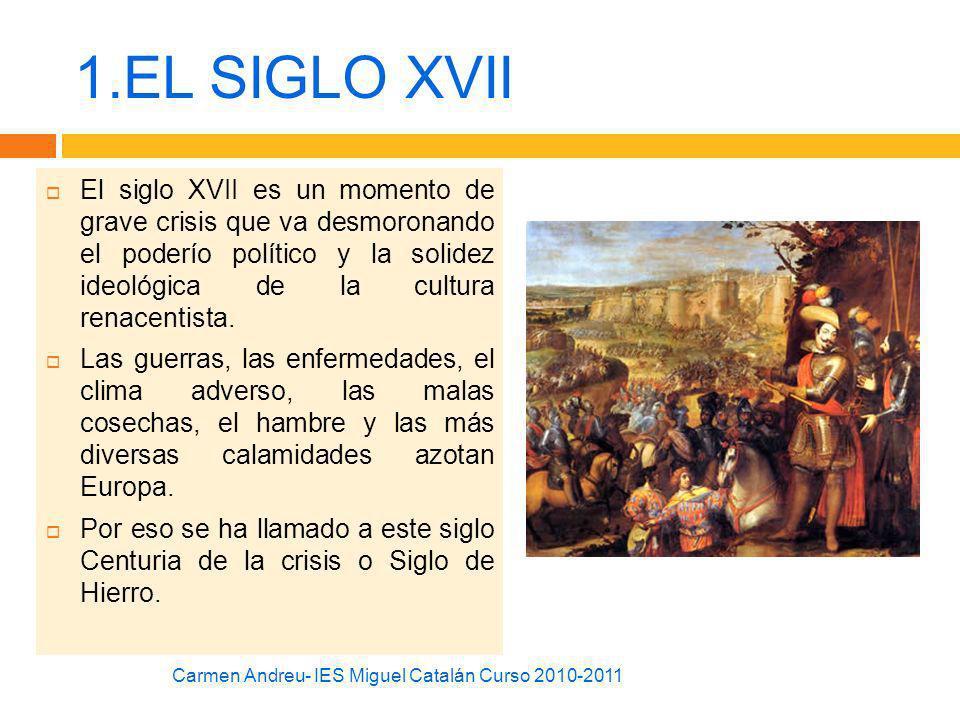 1.EL SIGLO XVII El siglo XVII es un momento de grave crisis que va desmoronando el poderío político y la solidez ideológica de la cultura renacentista