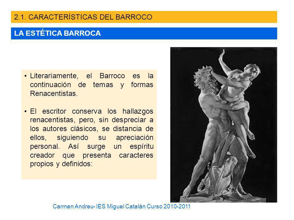 2.1. CARACTERÍSTICAS DEL BARROCO LA ESTÉTICA BARROCA Literariamente, el Barroco es la continuación de temas y formas Renacentistas. El escritor conser