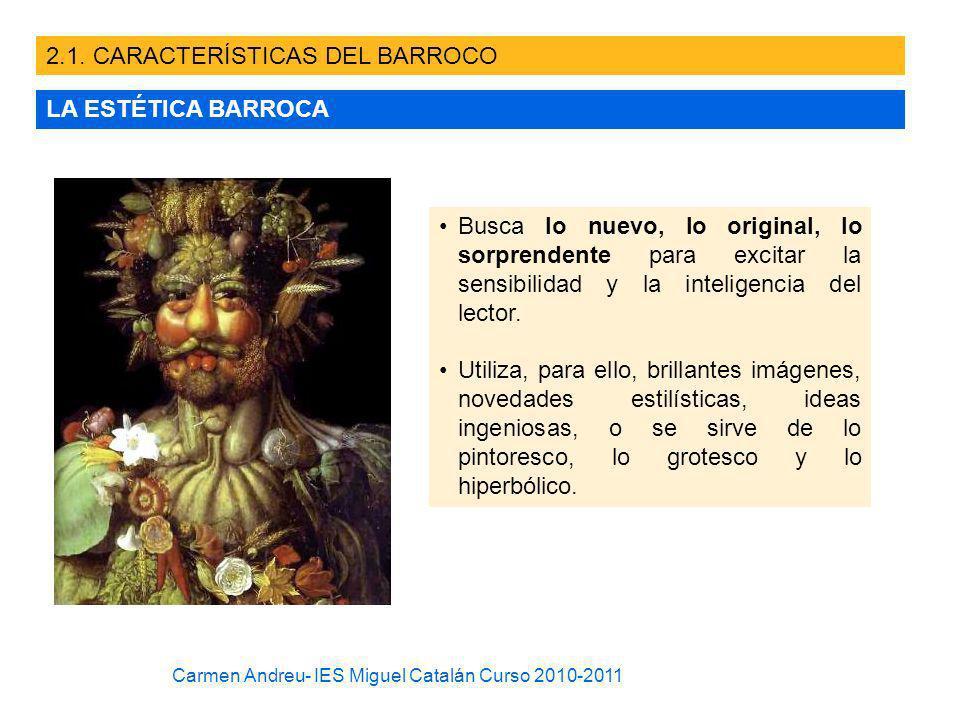 2.1. CARACTERÍSTICAS DEL BARROCO LA ESTÉTICA BARROCA Busca lo nuevo, lo original, lo sorprendente para excitar la sensibilidad y la inteligencia del l