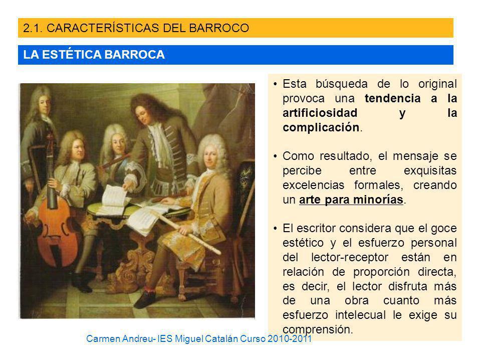 2.1. CARACTERÍSTICAS DEL BARROCO LA ESTÉTICA BARROCA Esta búsqueda de lo original provoca una tendencia a la artificiosidad y la complicación. Como re