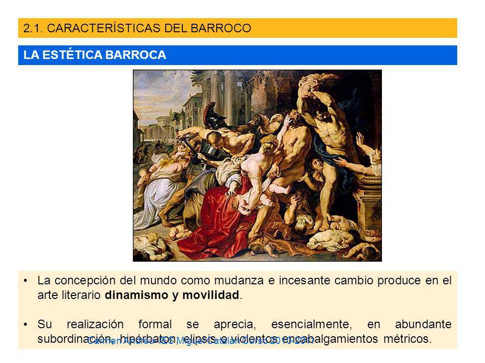 2.1. CARACTERÍSTICAS DEL BARROCO LA ESTÉTICA BARROCA La concepción del mundo como mudanza e incesante cambio produce en el arte literario dinamismo y
