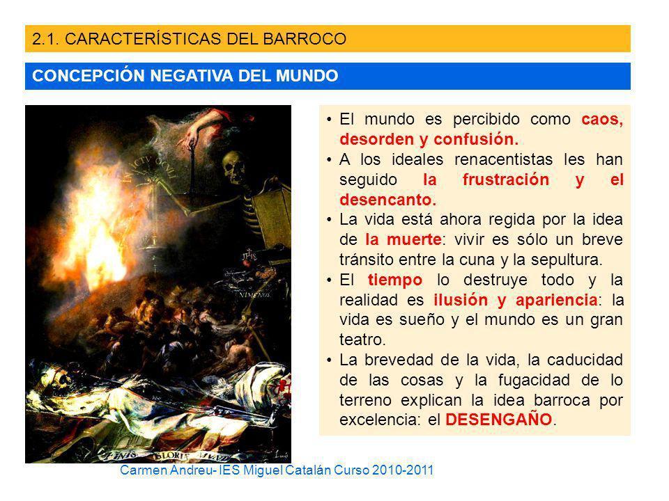 2.1. CARACTERÍSTICAS DEL BARROCO CONCEPCIÓN NEGATIVA DEL MUNDO El mundo es percibido como caos, desorden y confusión. A los ideales renacentistas les