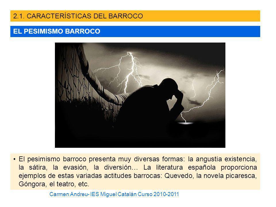 2.1. CARACTERÍSTICAS DEL BARROCO EL PESIMISMO BARROCO El pesimismo barroco presenta muy diversas formas: la angustia existencia, la sátira, la evasión