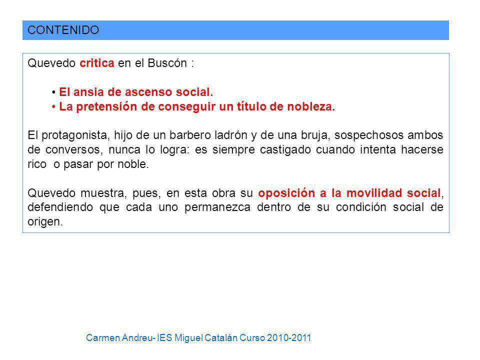 CONTENIDO Quevedo critica en el Buscón : El ansia de ascenso social. La pretensión de conseguir un título de nobleza. El protagonista, hijo de un barb
