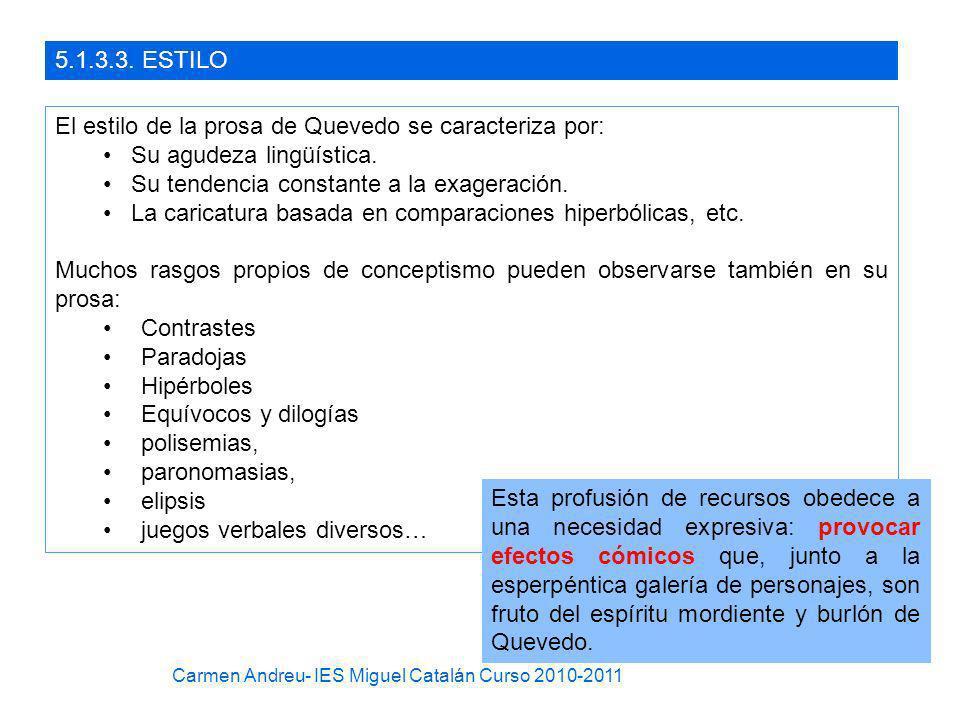 5.1.3.3. ESTILO El estilo de la prosa de Quevedo se caracteriza por: Su agudeza lingüística. Su tendencia constante a la exageración. La caricatura ba