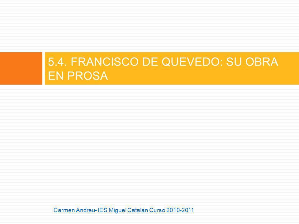5.4. FRANCISCO DE QUEVEDO: SU OBRA EN PROSA Carmen Andreu- IES Miguel Catalán Curso 2010-2011