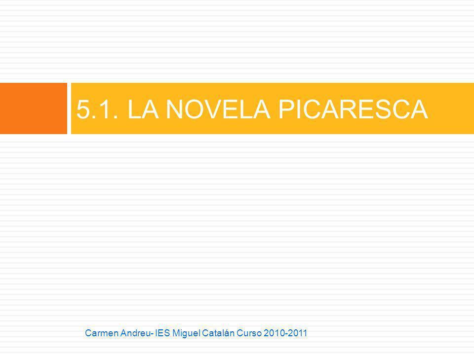 5.1. LA NOVELA PICARESCA Carmen Andreu- IES Miguel Catalán Curso 2010-2011