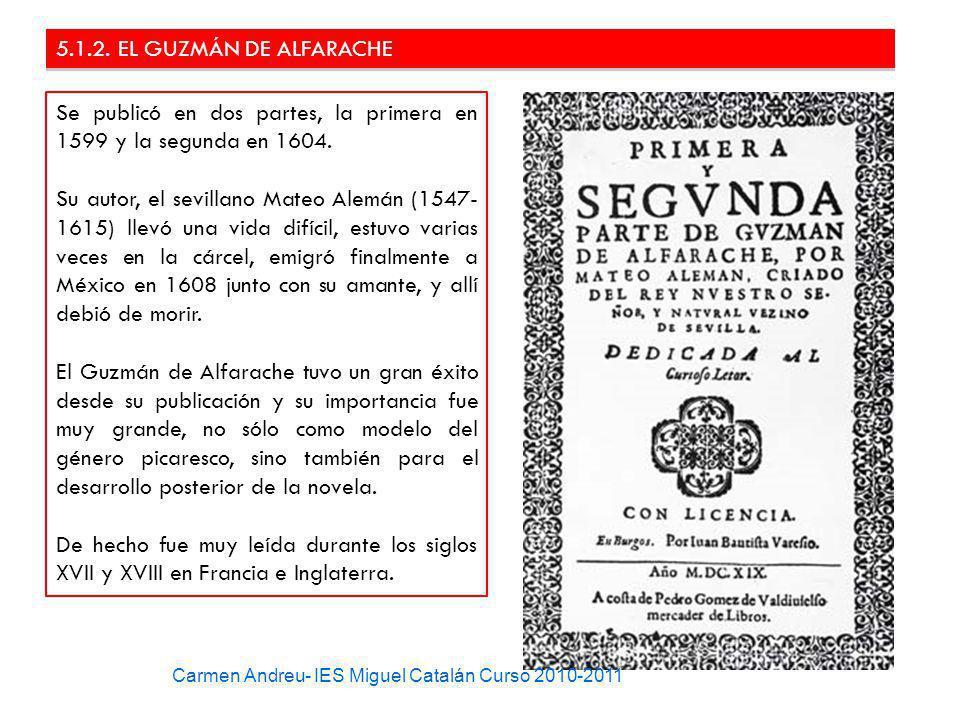 5.1.2. EL GUZMÁN DE ALFARACHE Se publicó en dos partes, la primera en 1599 y la segunda en 1604. Su autor, el sevillano Mateo Alemán (1547- 1615) llev