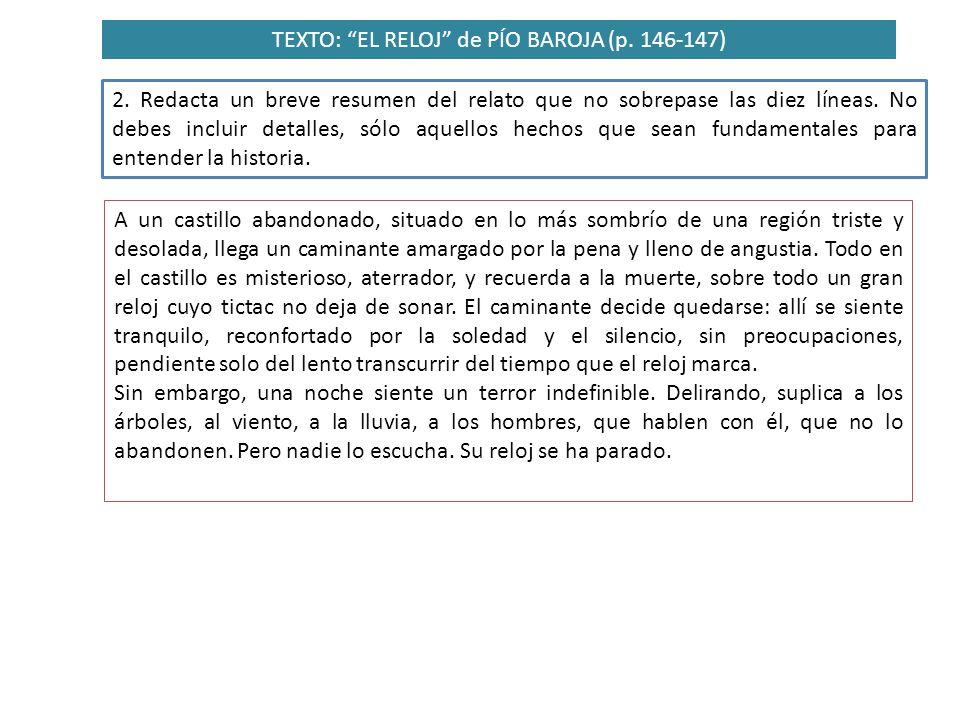TEXTO: EL RELOJ de PÍO BAROJA (p. 146-147) 2. Redacta un breve resumen del relato que no sobrepase las diez líneas. No debes incluir detalles, sólo aq