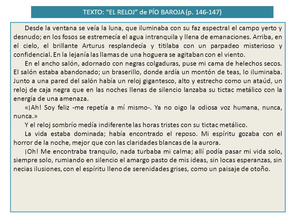 TEXTO: EL RELOJ de PÍO BAROJA (p. 146-147) Desde la ventana se veía la luna, que iluminaba con su faz espectral el campo yerto y desnudo; en los fosos