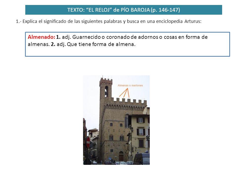 TEXTO: EL RELOJ de PÍO BAROJA (p. 146-147) Almenado: 1. adj. Guarnecido o coronado de adornos o cosas en forma de almenas. 2. adj. Que tiene forma de