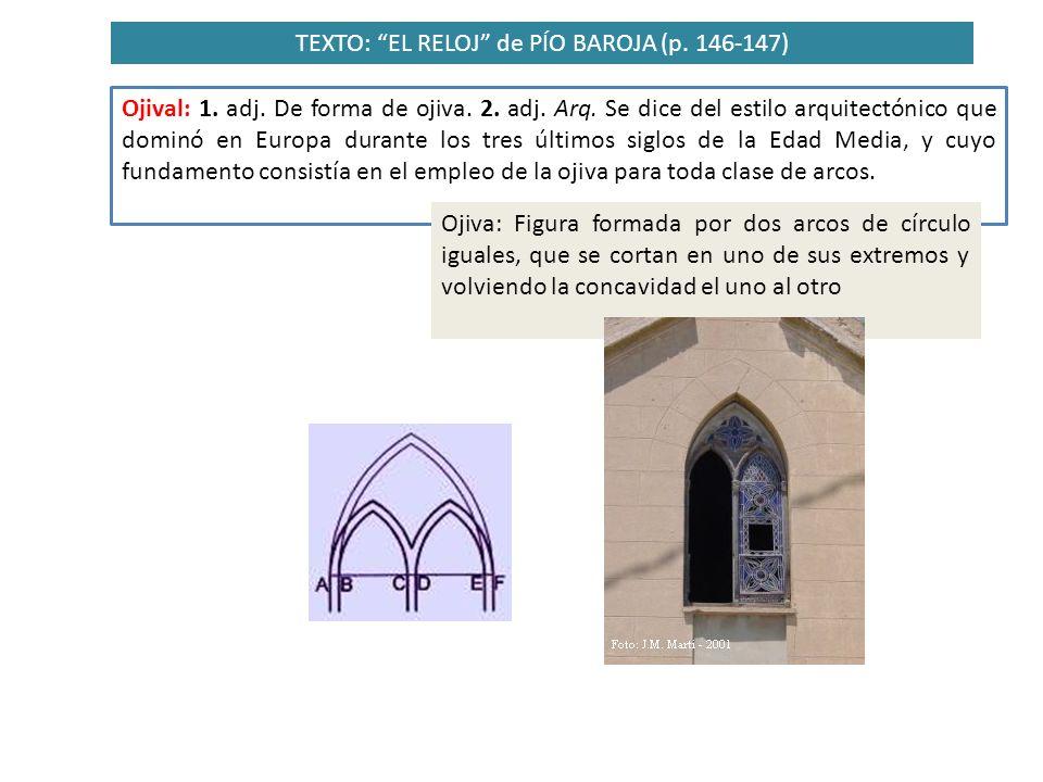 TEXTO: EL RELOJ de PÍO BAROJA (p. 146-147) Ojival: 1. adj. De forma de ojiva. 2. adj. Arq. Se dice del estilo arquitectónico que dominó en Europa dura