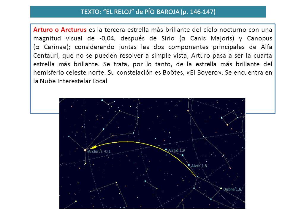 TEXTO: EL RELOJ de PÍO BAROJA (p. 146-147) Arturo o Arcturus es la tercera estrella más brillante del cielo nocturno con una magnitud visual de -0,04,