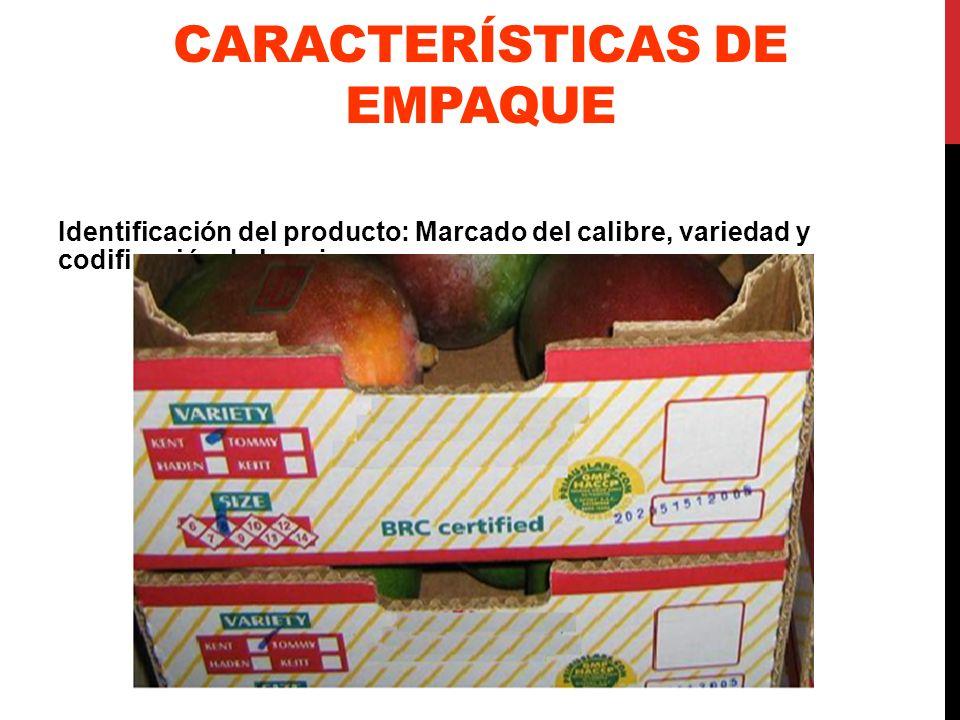 CARACTERÍSTICAS DE EMPAQUE Identificación del producto: Marcado del calibre, variedad y codificación de la caja.