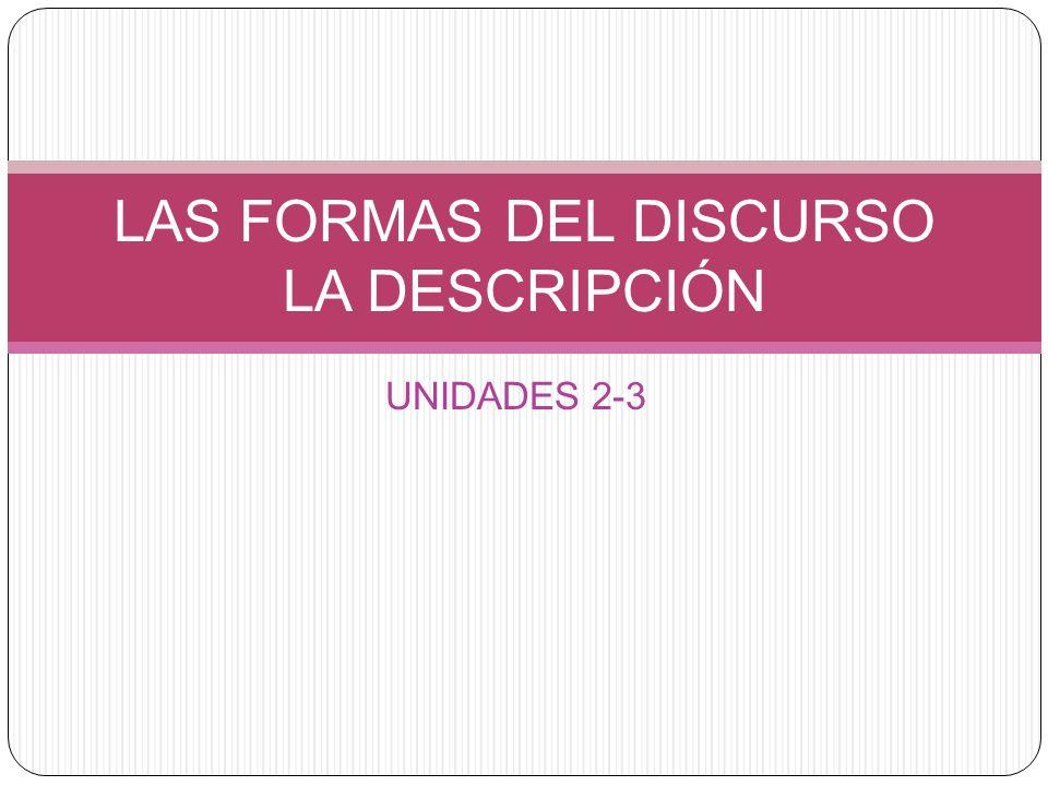 UNIDADES 2-3 LAS FORMAS DEL DISCURSO LA DESCRIPCIÓN