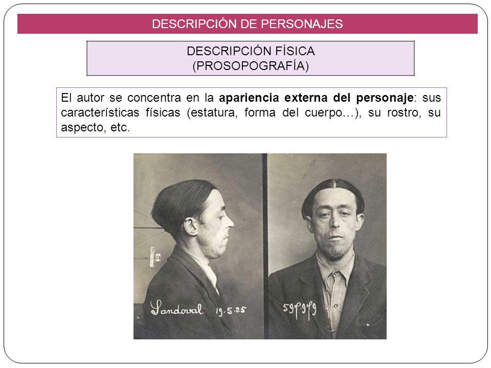 DESCRIPCIÓN DE PERSONAJES DESCRIPCIÓN FÍSICA (PROSOPOGRAFÍA) El autor se concentra en la apariencia externa del personaje: sus características físicas