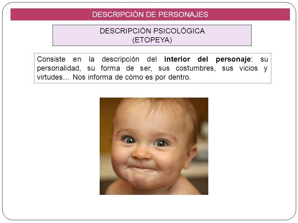 DESCRIPCIÓN DE PERSONAJES DESCRIPCIÓN PSICOLÓGICA (ETOPEYA) Consiste en la descripción del interior del personaje: su personalidad, su forma de ser, s