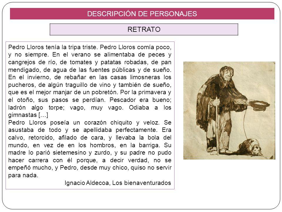 DESCRIPCIÓN DE PERSONAJES RETRATO Pedro Lloros tenía la tripa triste. Pedro Lloros comía poco, y no siempre. En el verano se alimentaba de peces y can