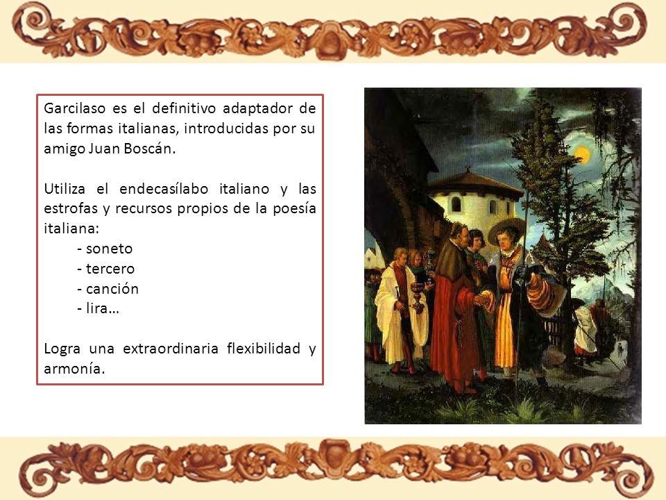 LOS METROS ITALIANOS Garcilaso es el definitivo adaptador de las formas italianas, introducidas por su amigo Juan Boscán. Utiliza el endecasílabo ital