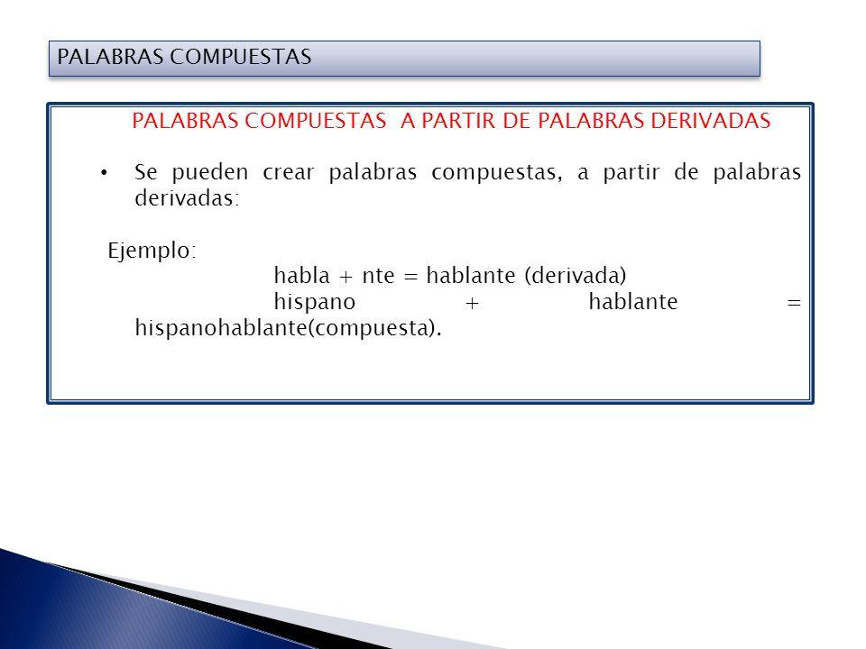 PALABRAS PARASINTÉTICAS Las palabras parasintéticas son aquellas creadas empleando simultáneamente dos procedimientos de creación léxica.