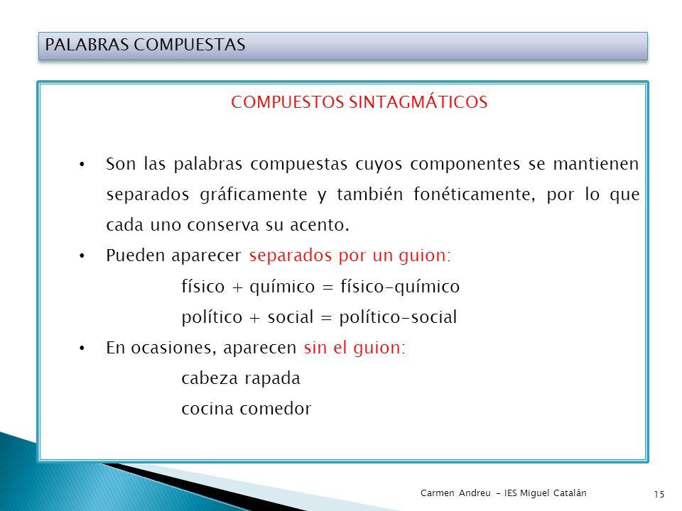 PALABRAS COMPUESTAS COMPUESTOS SINTAGMÁTICOS Son las palabras compuestas cuyos componentes se mantienen separados gráficamente y también fonéticamente