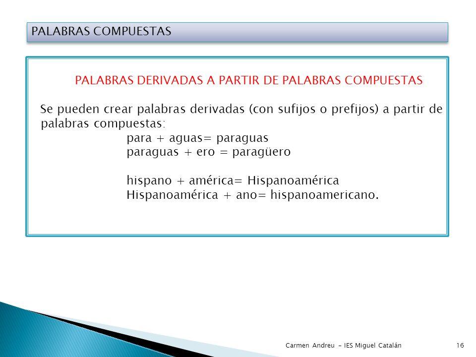 PALABRAS COMPUESTAS PALABRAS DERIVADAS A PARTIR DE PALABRAS COMPUESTAS Se pueden crear palabras derivadas (con sufijos o prefijos) a partir de palabra