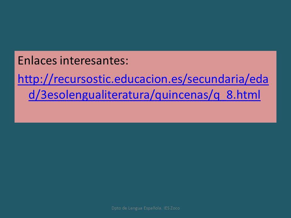 Enlaces interesantes: http://recursostic.educacion.es/secundaria/eda d/3esolengualiteratura/quincenas/q_8.html Dpto de Lengua Española. IES Zoco