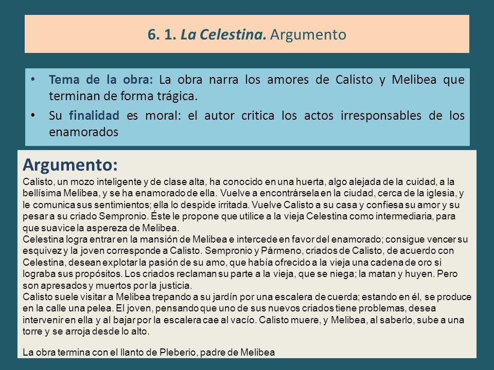 Tema de la obra: La obra narra los amores de Calisto y Melibea que terminan de forma trágica. Su finalidad es moral: el autor critica los actos irresp