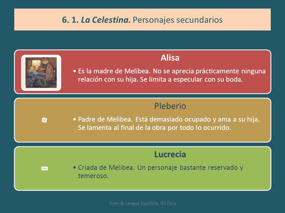 Alisa Es la madre de Melibea. No se aprecia prácticamente ninguna relación con su hija. Se limita a especular con su boda. Pleberio Padre de Melibea.
