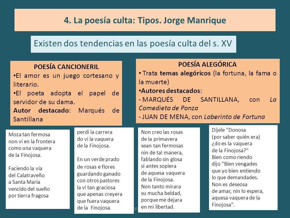 Existen dos tendencias en las poesía culta del s. XV Dpto de Lengua Española. IES Zoco 4. La poesía culta: Tipos. Jorge Manrique POESÍA CANCIONERIL El