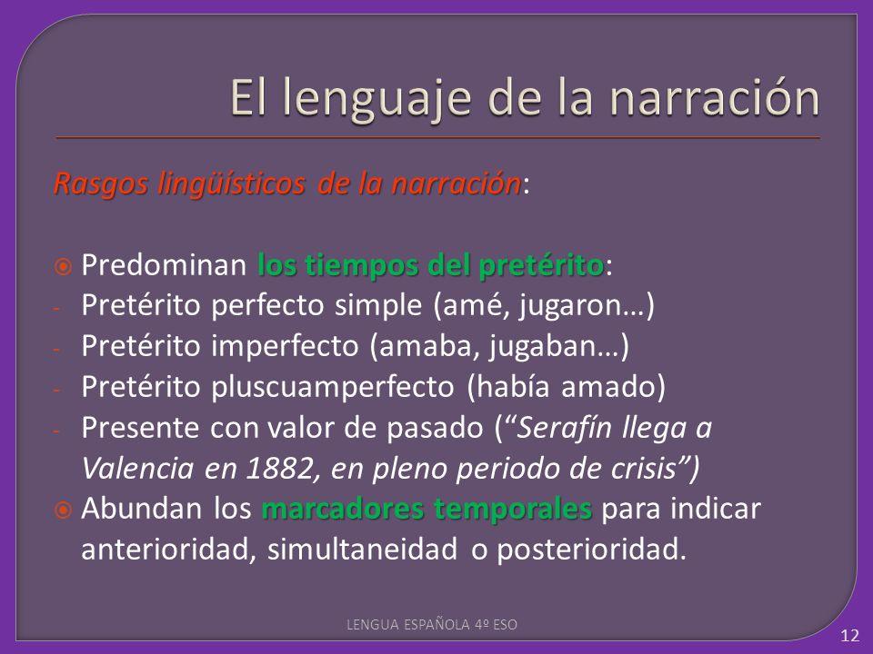 Rasgos lingüísticos de la narración Rasgos lingüísticos de la narración: los tiempos del pretérito Predominan los tiempos del pretérito: - Pretérito p