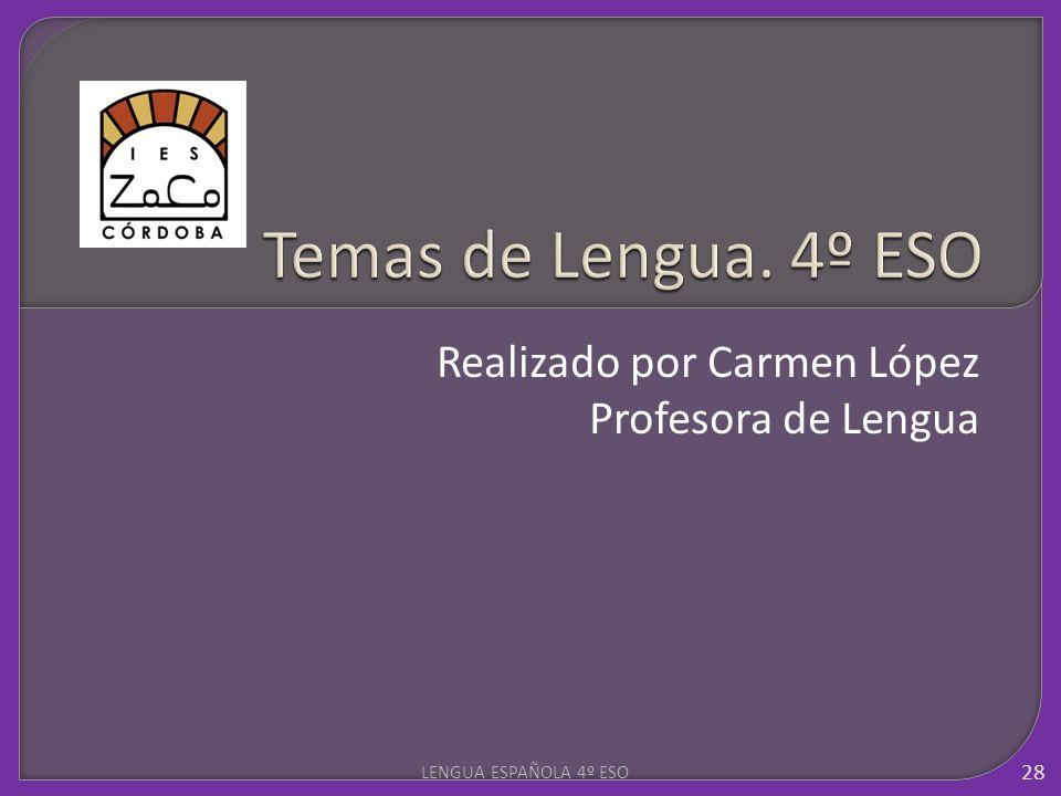 Realizado por Carmen López Profesora de Lengua 28 LENGUA ESPAÑOLA 4º ESO