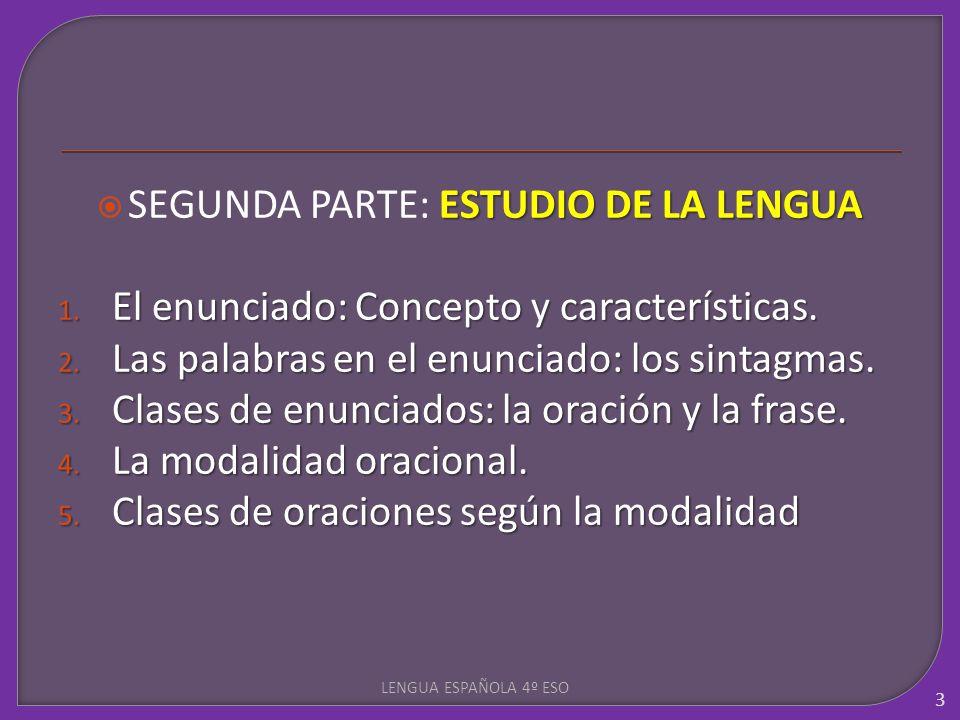 ESTUDIO DE LA LENGUA SEGUNDA PARTE: ESTUDIO DE LA LENGUA 1. El enunciado: Concepto y características. 2. Las palabras en el enunciado: los sintagmas.