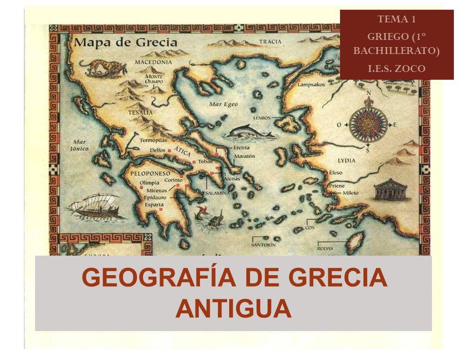 TEMA 1 GRIEGO (1º BACHILLERATO) I.E.S. ZOCO GEOGRAFÍA DE GRECIA ANTIGUA
