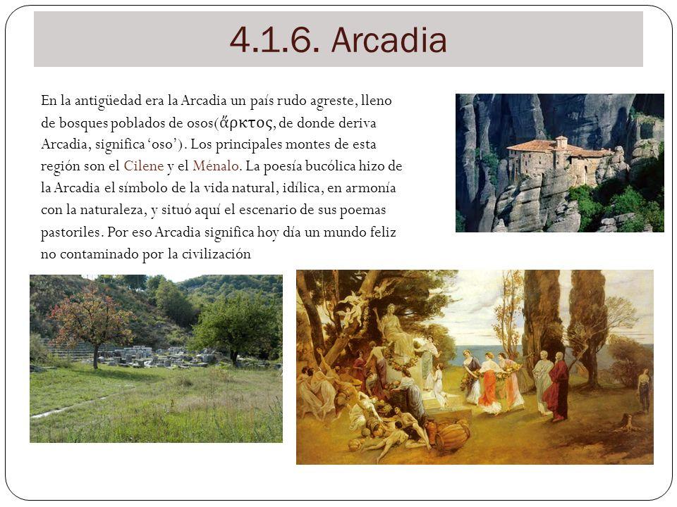 4.1.6. Arcadia En la antigüedad era la Arcadia un país rudo agreste, lleno de bosques poblados de osos( ρκτος, de donde deriva Arcadia, significa oso)