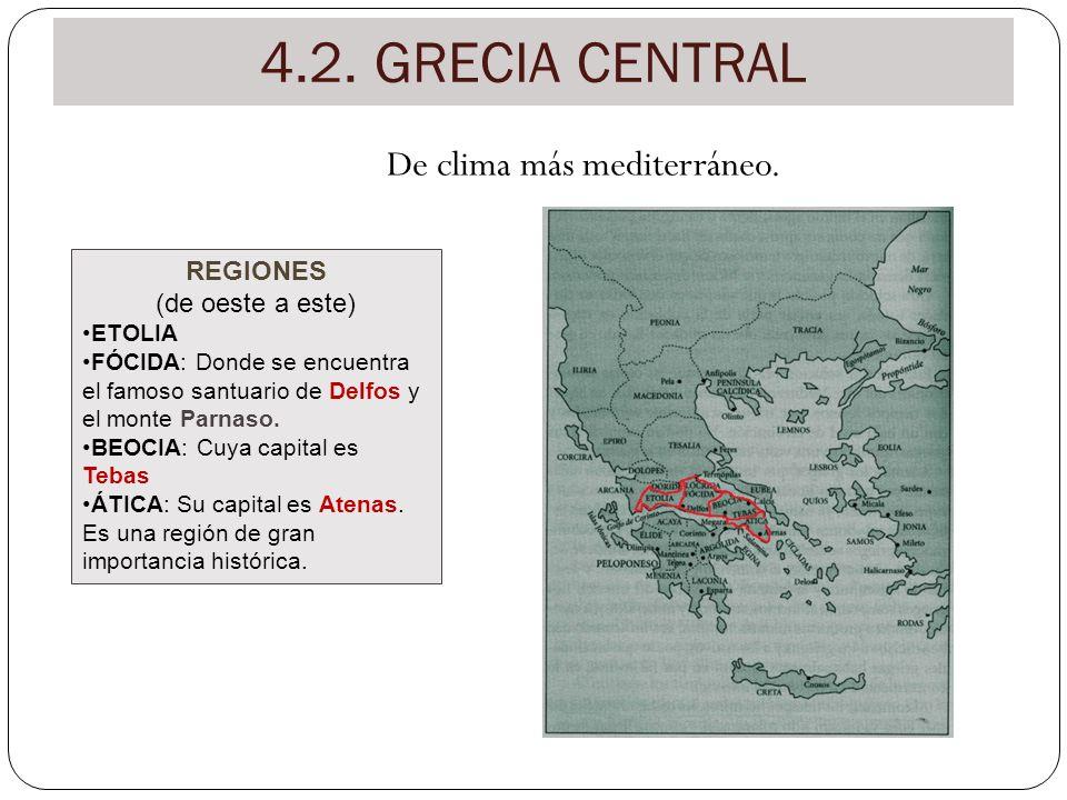4.2. GRECIA CENTRAL De clima más mediterráneo. REGIONES (de oeste a este) ETOLIA FÓCIDA: Donde se encuentra el famoso santuario de Delfos y el monte P