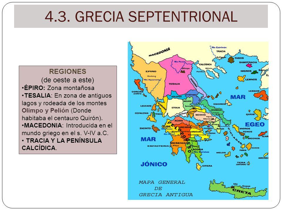 4.3. GRECIA SEPTENTRIONAL REGIONES (de oeste a este) ÉPIRO: Zona montañosa TESALIA: En zona de antiguos lagos y rodeada de los montes Olimpo y Pelión