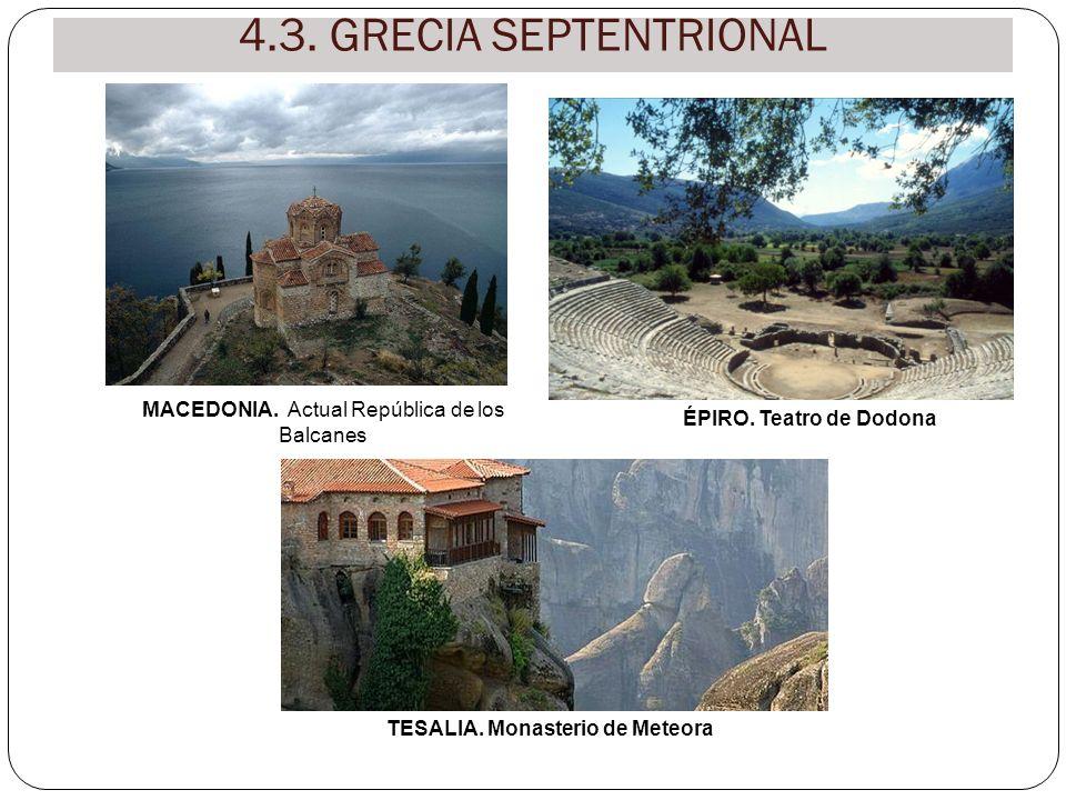 TESALIA. Monasterio de Meteora ÉPIRO. Teatro de Dodona MACEDONIA. Actual República de los Balcanes 4.3. GRECIA SEPTENTRIONAL