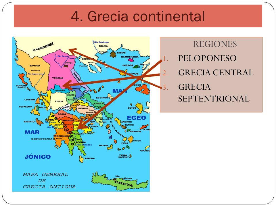 4. Grecia continental REGIONES 1. PELOPONESO 2. GRECIA CENTRAL 3. GRECIA SEPTENTRIONAL