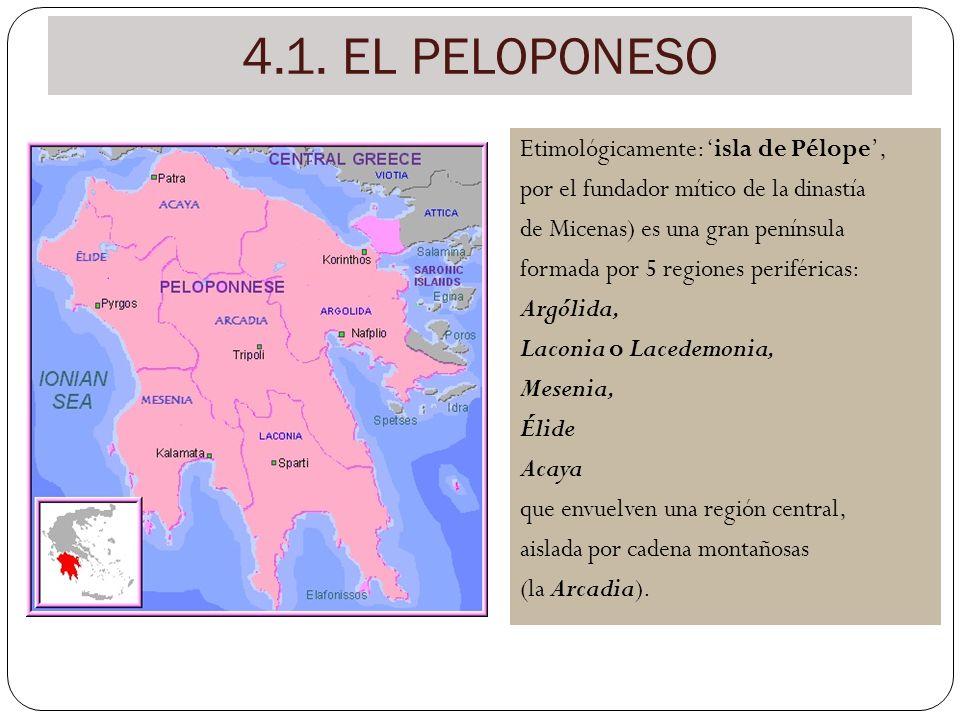 4.1. EL PELOPONESO Etimológicamente: isla de Pélope, por el fundador mítico de la dinastía de Micenas) es una gran península formada por 5 regiones pe