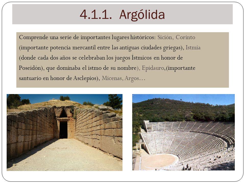 4.1.1. Argólida Comprende una serie de importantes lugares históricos: Sición, Corinto (importante potencia mercantil entre las antiguas ciudades grie
