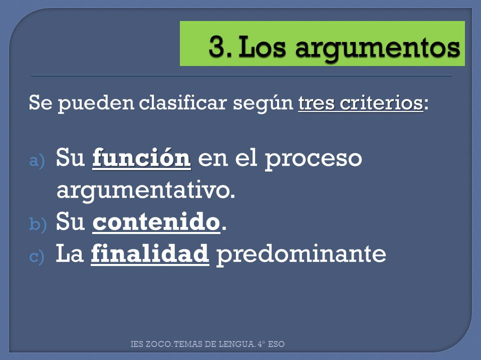 tres criterios Se pueden clasificar según tres criterios: función a) Su función en el proceso argumentativo. b) Su contenido. c) La finalidad predomin