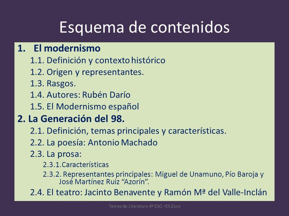 Esquema de contenidos 1.El modernismo 1.1. Definición y contexto histórico 1.2. Origen y representantes. 1.3. Rasgos. 1.4. Autores: Rubén Darío 1.5. E