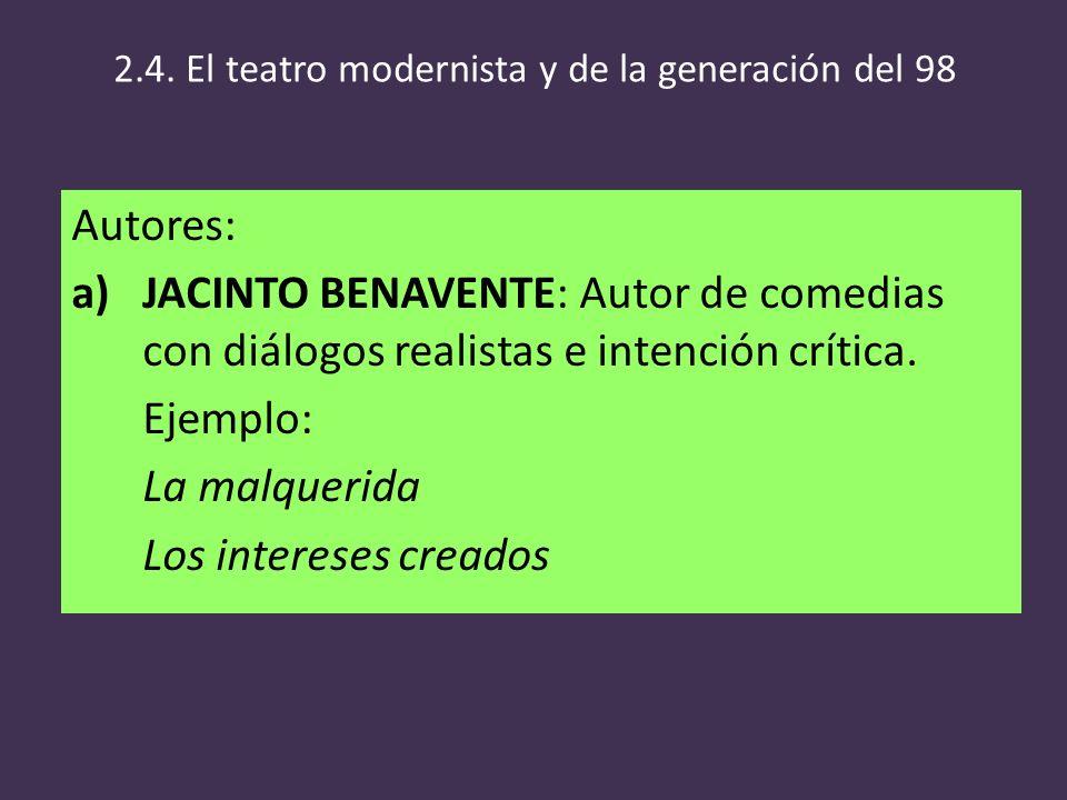Autores: a)JACINTO BENAVENTE: Autor de comedias con diálogos realistas e intención crítica. Ejemplo: La malquerida Los intereses creados 2.4. El teatr