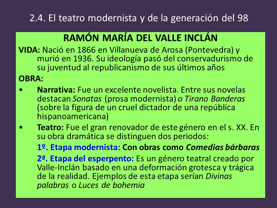 RAMÓN MARÍA DEL VALLE INCLÁN VIDA: Nació en 1866 en Villanueva de Arosa (Pontevedra) y murió en 1936. Su ideología pasó del conservadurismo de su juve