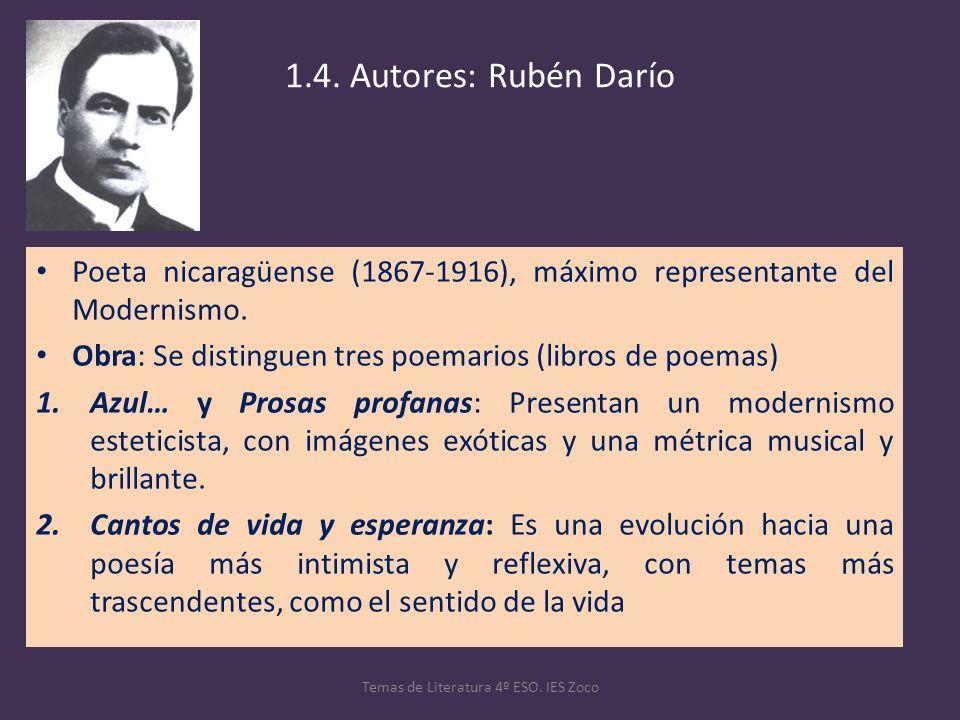 1.4. Autores: Rubén Darío Poeta nicaragüense (1867-1916), máximo representante del Modernismo. Obra: Se distinguen tres poemarios (libros de poemas) 1