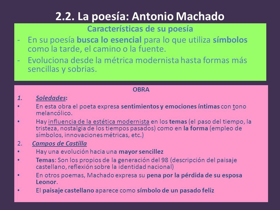 2.2. La poesía: Antonio Machado Características de su poesía -En su poesía busca lo esencial para lo que utiliza símbolos como la tarde, el camino o l