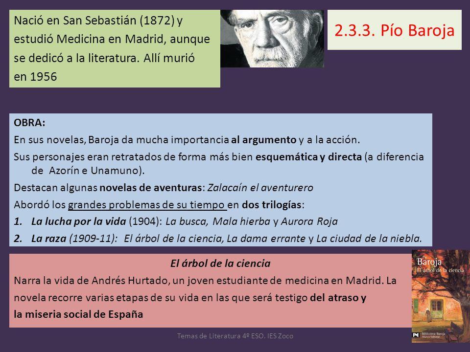 Nació en San Sebastián (1872) y estudió Medicina en Madrid, aunque se dedicó a la literatura. Allí murió en 1956 Temas de Literatura 4º ESO. IES Zoco