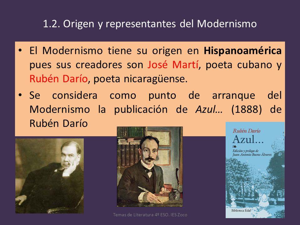 1.2. Origen y representantes del Modernismo El Modernismo tiene su origen en Hispanoamérica pues sus creadores son José Martí, poeta cubano y Rubén Da