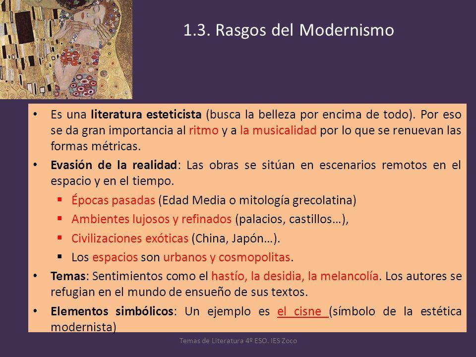 1.3. Rasgos del Modernismo Es una literatura esteticista (busca la belleza por encima de todo). Por eso se da gran importancia al ritmo y a la musical